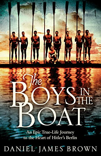 The Boys in the Boat: Nine Americans and Their Epic Quest for Gold